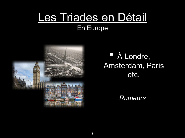 Les Triades en Détail En Europe À Londre, Amsterdam, Paris etc. 9 Rumeurs