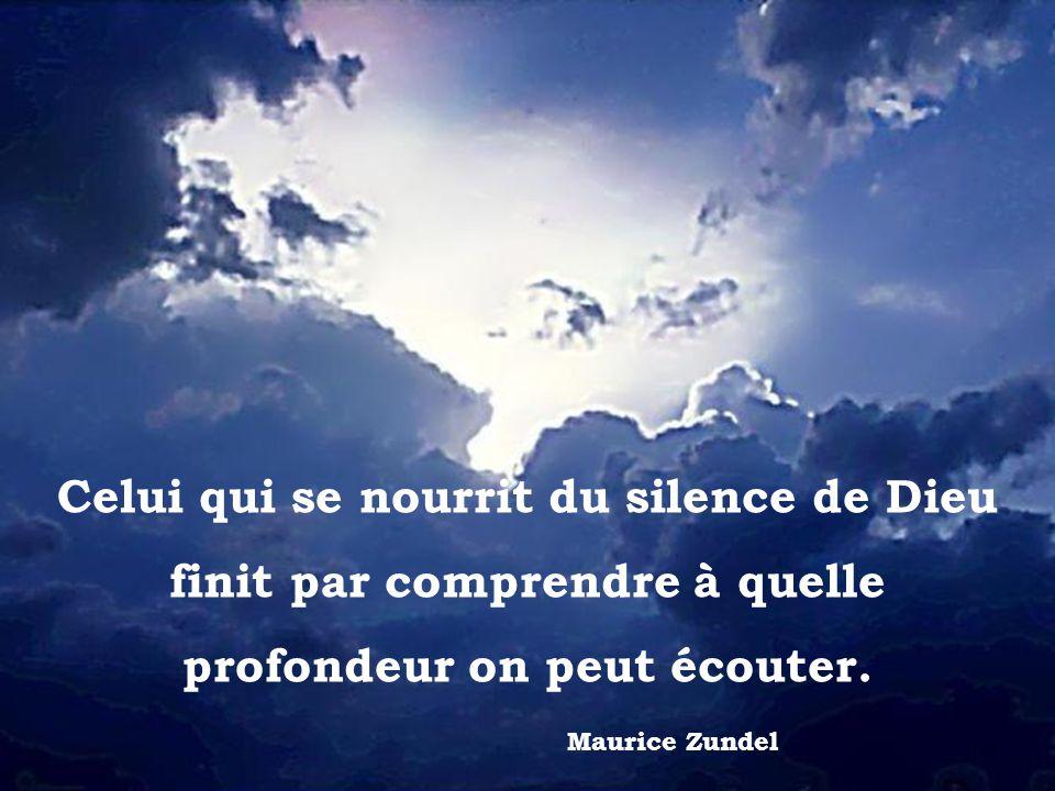 Celui qui se nourrit du silence de Dieu finit par comprendre à quelle profondeur on peut écouter.
