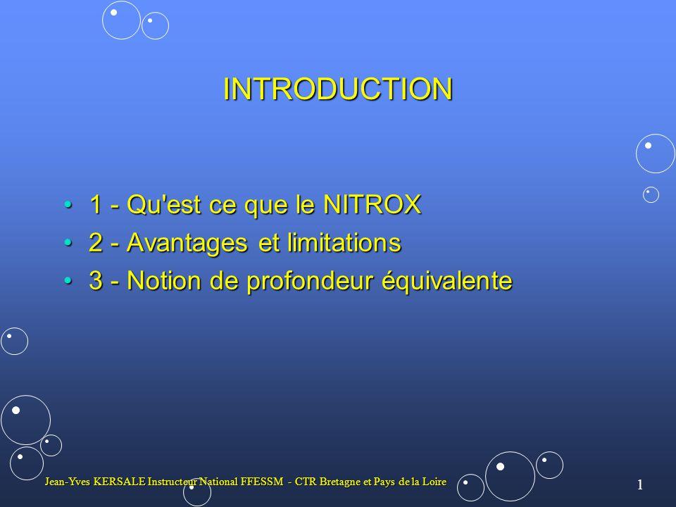 2 Jean-Yves KERSALE Instructeur National FFESSM - CTR Bretagne et Pays de la Loire 1 - Qu est ce que le NITROX Mélange oxygène et AzoteMélange oxygène et Azote Un nitrox particulier l air atmosphériqueUn nitrox particulier l air atmosphérique Une convention pour la désignation des mélangesUne convention pour la désignation des mélanges XX/YYXX/YY XX pourcentage d oxygèneXX pourcentage d oxygène YY pourcentage d azoteYY pourcentage d azote Ainsi, un nitrox 40/60 contient : 40 % d oxygène et 60% d azoteAinsi, un nitrox 40/60 contient : 40 % d oxygène et 60% d azote