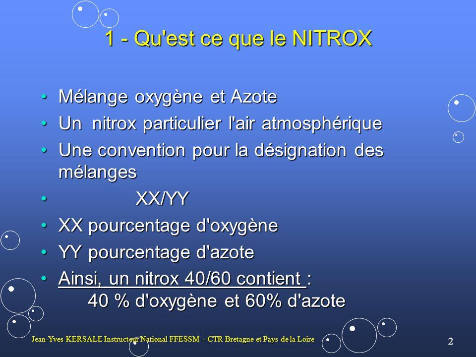 2 Jean-Yves KERSALE Instructeur National FFESSM - CTR Bretagne et Pays de la Loire 1 - Qu'est ce que le NITROX Mélange oxygène et AzoteMélange oxygène