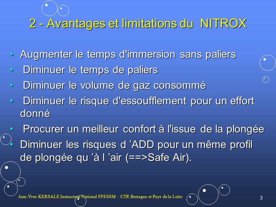4 Jean-Yves KERSALE Instructeur National FFESSM - CTR Bretagne et Pays de la Loire Inconvénients du NITROX Limitation de la profondeur par rapport à l air.Limitation de la profondeur par rapport à l air.