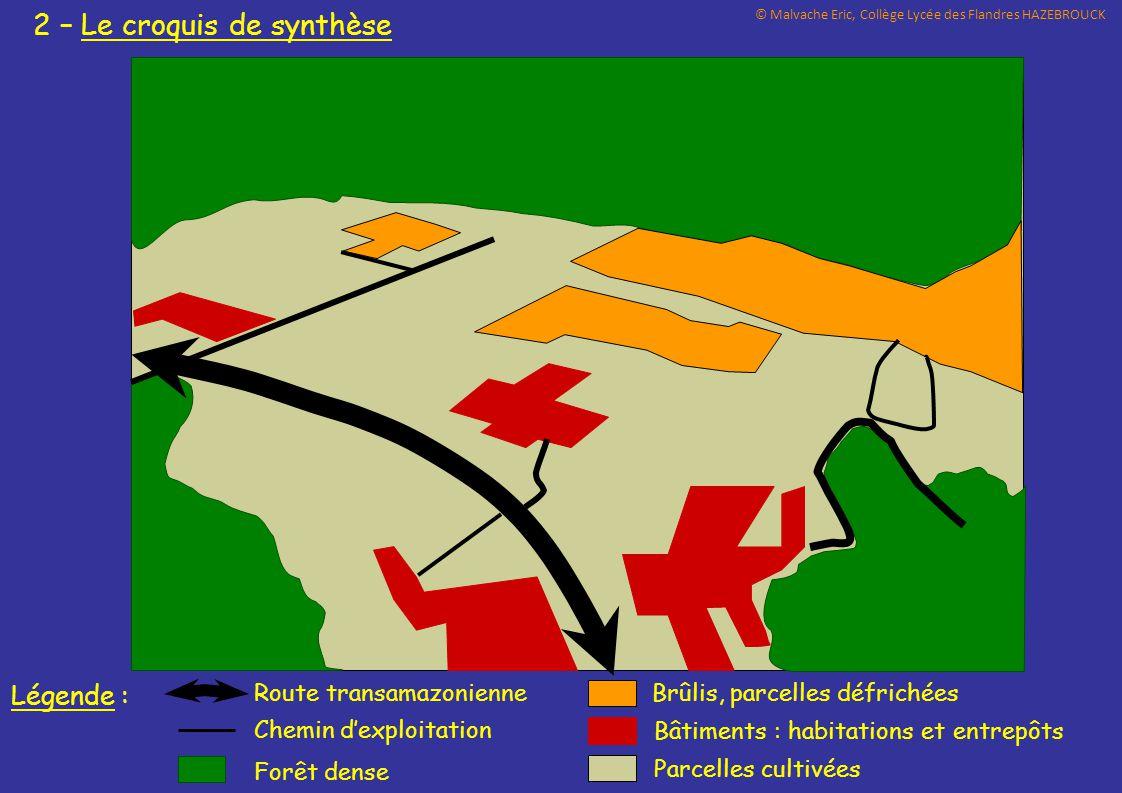 2 – Le croquis de synthèse Bâtiments : habitations et entrepôts Route transamazonienneBrûlis, parcelles défrichées Parcelles cultivées Forêt dense Lég