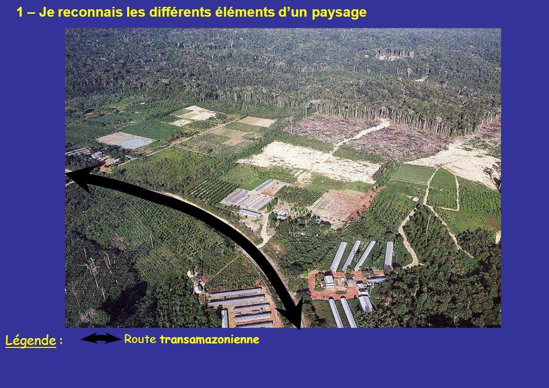 1 – Je reconnais les différents éléments dun paysage Route transamazonienne Légende :