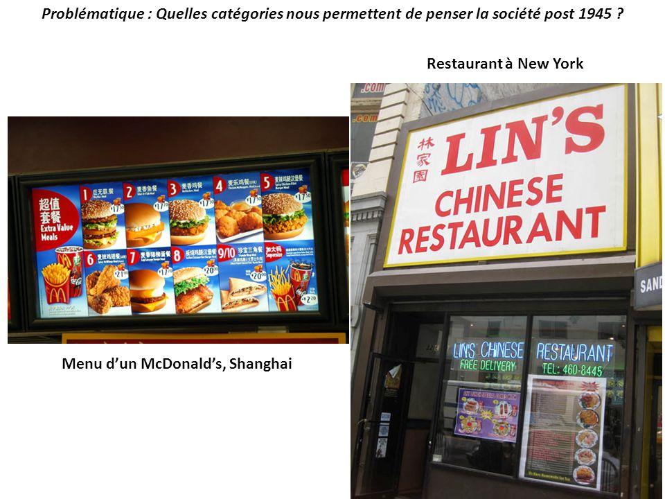 Problématique : Quelles catégories nous permettent de penser la société post 1945 ? Restaurant à New York Menu dun McDonalds, Shanghai