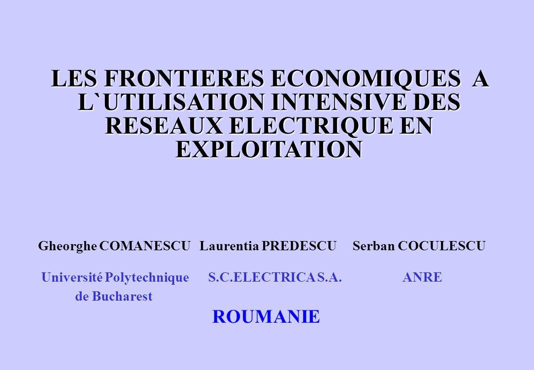 LES FRONTIERES ECONOMIQUES A L`UTILISATION INTENSIVE DES RESEAUX ELECTRIQUE EN EXPLOITATION Gheorghe COMANESCU Laurentia PREDESCU Serban COCULESCU Université Polytechnique S.C.ELECTRICA S.A.