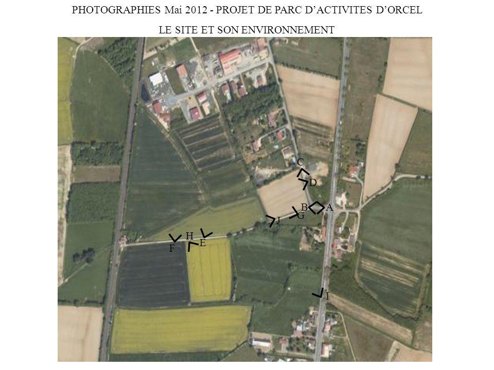 J B I F E H A C D G PHOTOGRAPHIES Mai 2012 - PROJET DE PARC DACTIVITES DORCEL LE SITE ET SON ENVIRONNEMENT