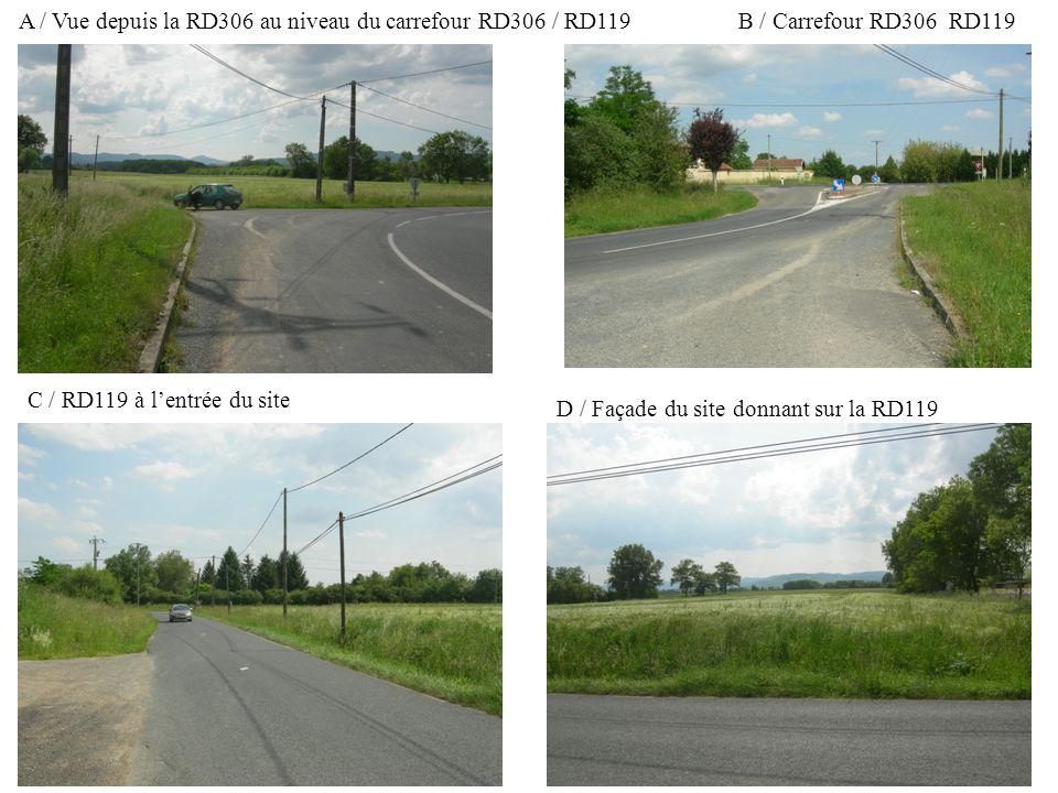 A / Vue depuis la RD306 au niveau du carrefour RD306 / RD119B / Carrefour RD306 RD119 C / RD119 à lentrée du site D / Façade du site donnant sur la RD119