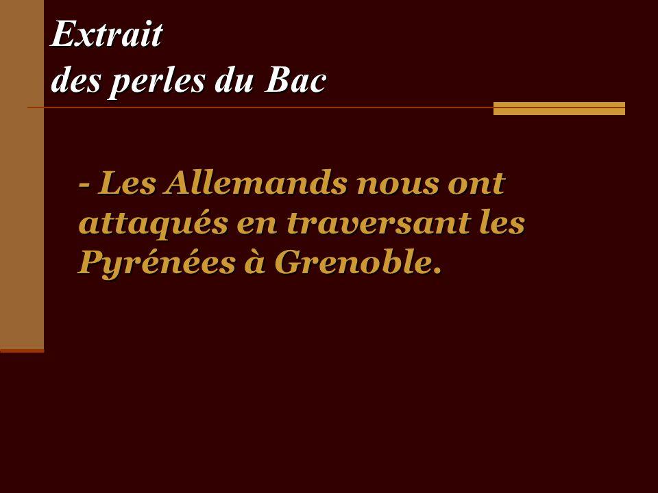 Extrait des perles du Bac - Les Allemands nous ont attaqués en traversant les Pyrénées à Grenoble.