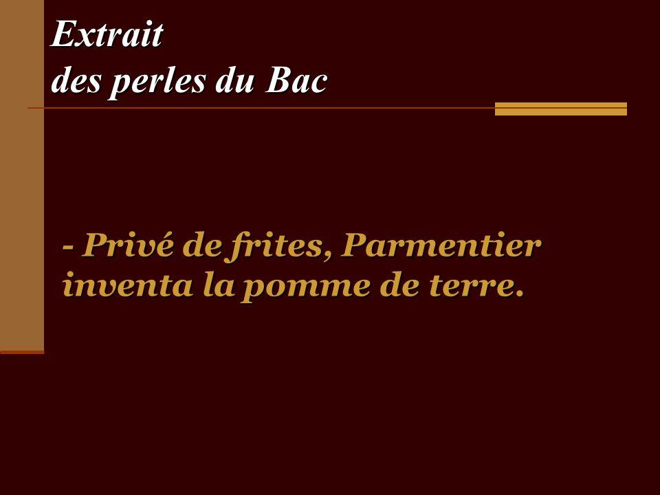 Extrait des perles du Bac - Privé de frites, Parmentier inventa la pomme de terre.