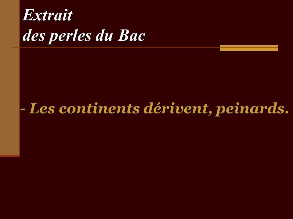 Extrait des perles du Bac - Les continents dérivent, peinards.