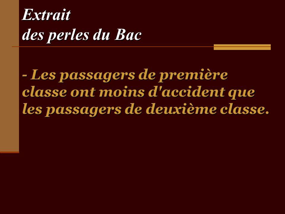 Extrait des perles du Bac - Les passagers de première classe ont moins d accident que les passagers de deuxième classe.