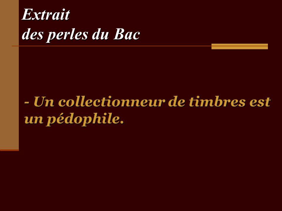 Extrait des perles du Bac - Un collectionneur de timbres est un pédophile.