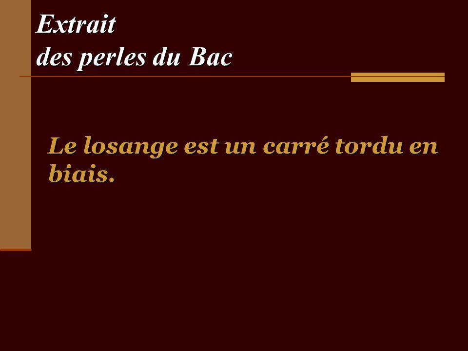 Extrait des perles du Bac Le losange est un carré tordu en biais.