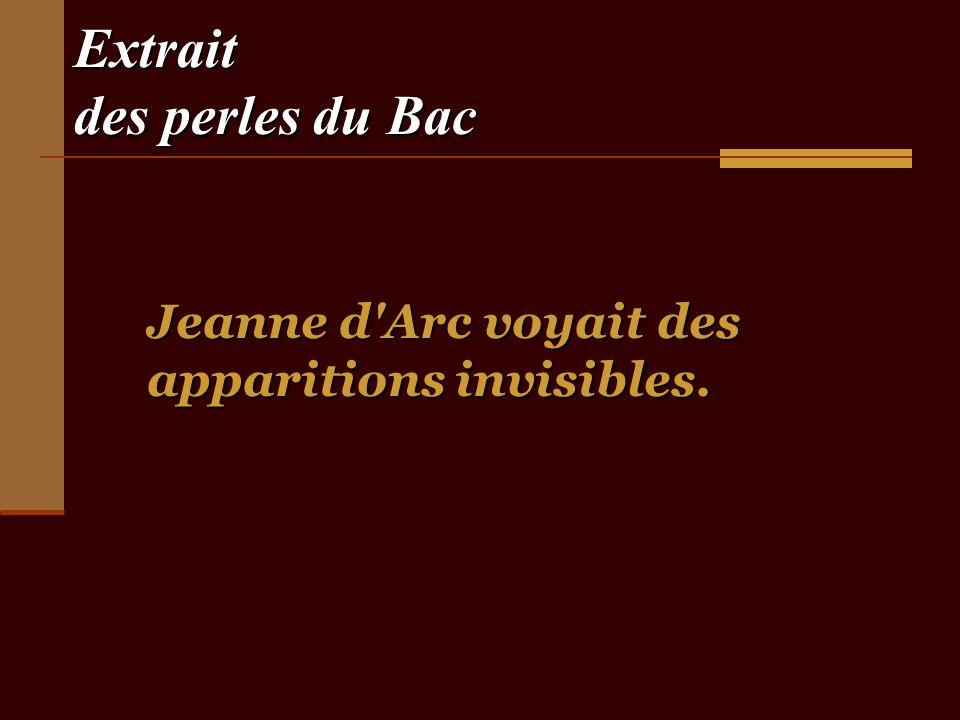 Extrait des perles du Bac Jeanne d Arc voyait des apparitions invisibles.