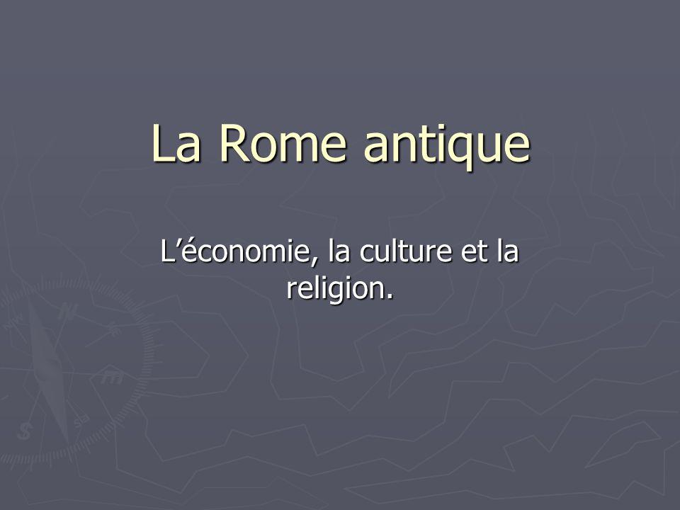 La Rome antique Léconomie, la culture et la religion.