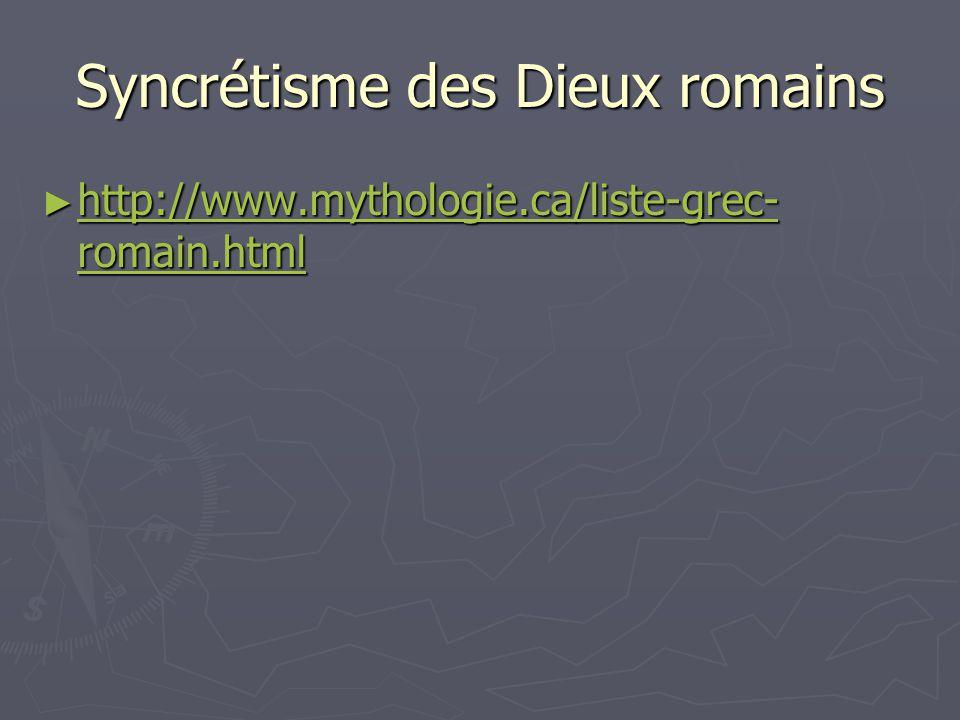 Syncrétisme des Dieux romains http://www.mythologie.ca/liste-grec- romain.html http://www.mythologie.ca/liste-grec- romain.html http://www.mythologie.