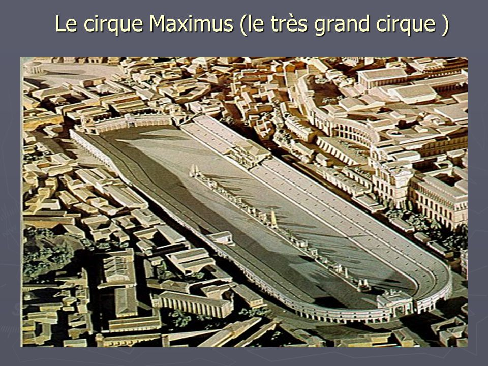 Le cirque Maximus (le très grand cirque )