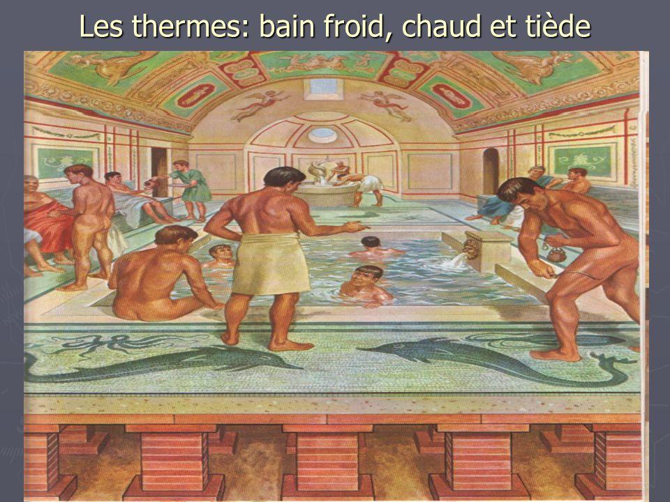 Les thermes: bain froid, chaud et tiède