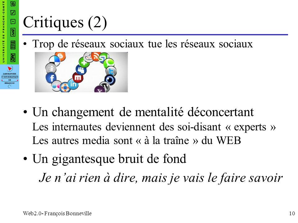 Web2.0- François Bonneville10 Critiques (2) Trop de réseaux sociaux tue les réseaux sociaux Un changement de mentalité déconcertant Les internautes de