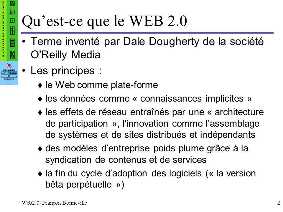 Web2.0- François Bonneville2 Quest-ce que le WEB 2.0 Terme inventé par Dale Dougherty de la société O'Reilly Media Les principes : le Web comme plate-