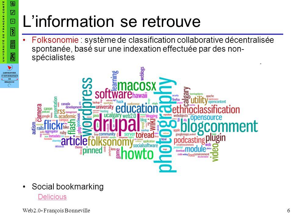 Web2.0- François Bonneville6 Linformation se retrouve Folksonomie : système de classification collaborative décentralisée spontanée, basé sur une inde