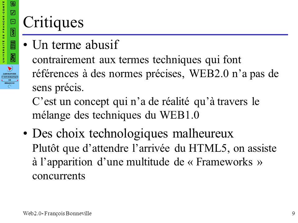 9 Critiques Un terme abusif contrairement aux termes techniques qui font références à des normes précises, WEB2.0 na pas de sens précis. Cest un conce