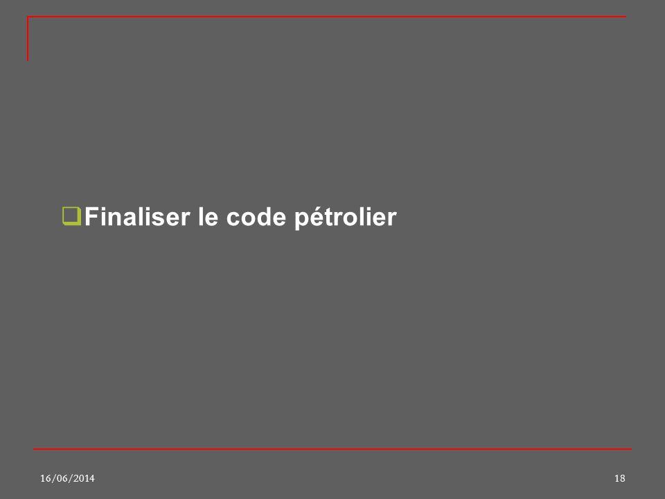 16/06/201418 Finaliser le code pétrolier