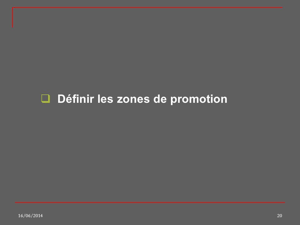 16/06/201420 Définir les zones de promotion