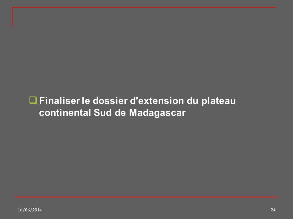 16/06/201424 Finaliser le dossier d'extension du plateau continental Sud de Madagascar