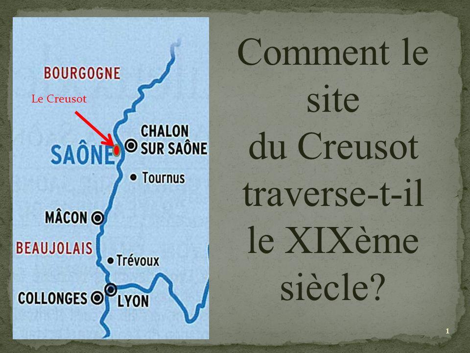 Le Creusot Comment le site du Creusot traverse-t-il le XIXème siècle? 1