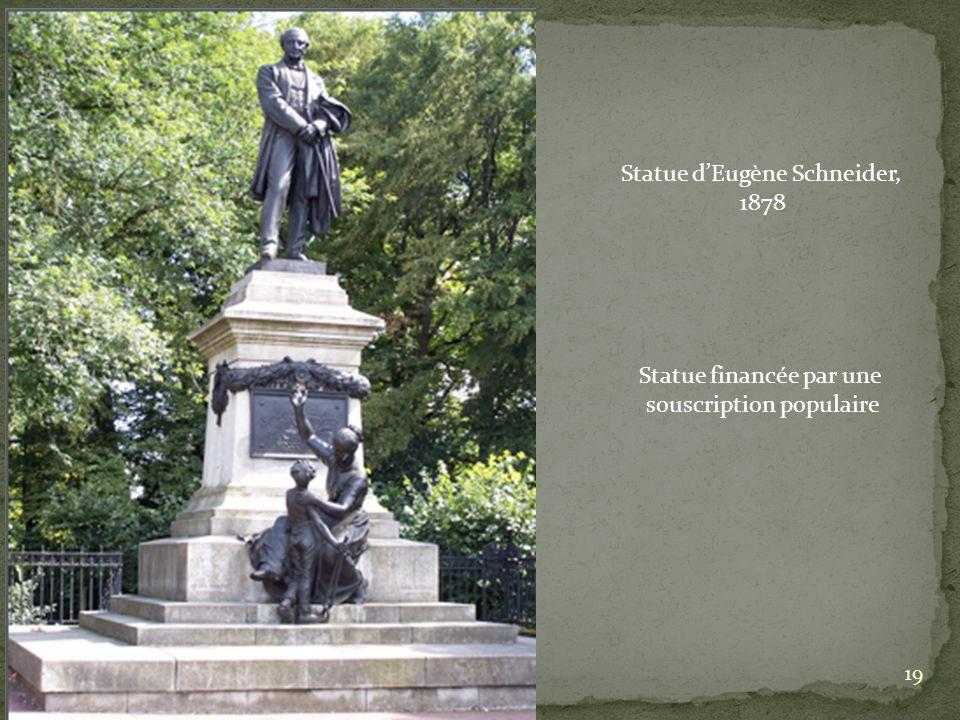 Statue dEugène Schneider, 1878 Statue financée par une souscription populaire 19
