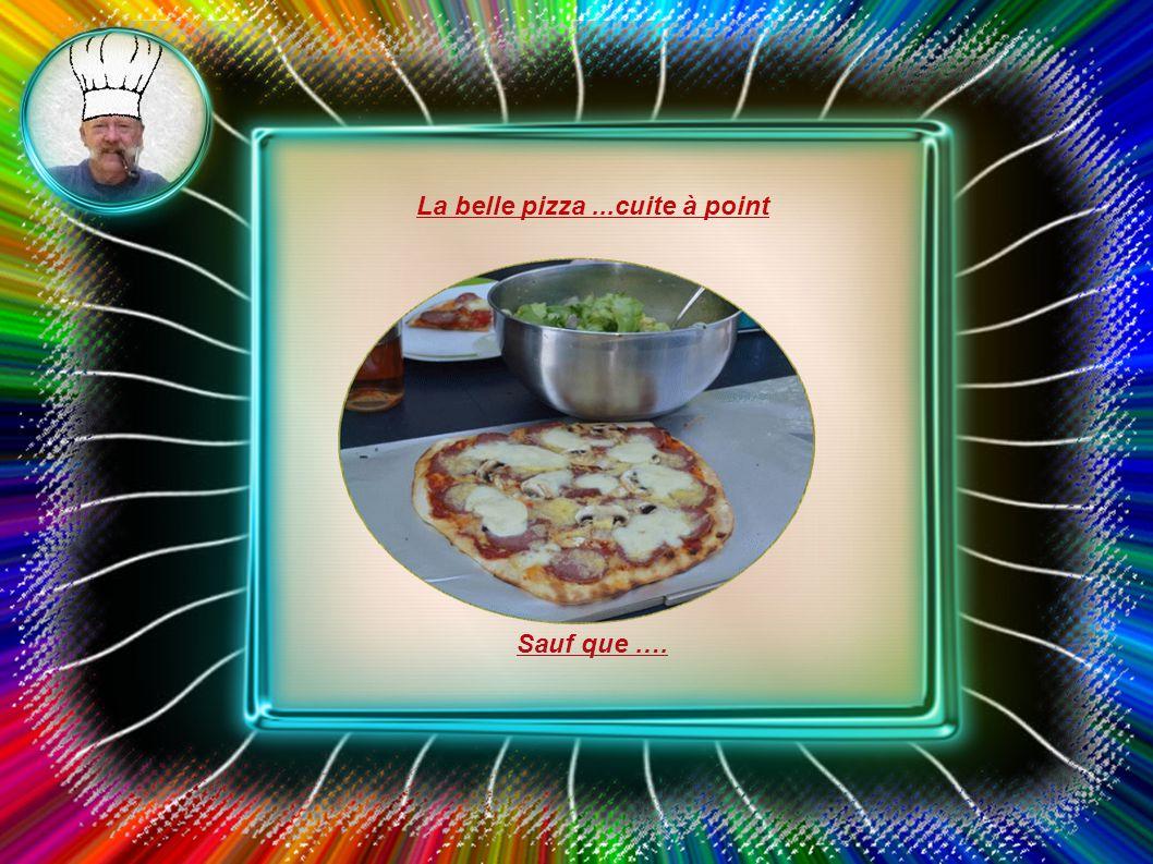 La belle pizza...cuite à point Sauf que ….