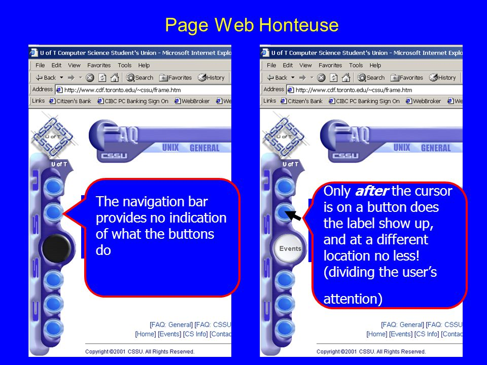 Page Web Honteuse The navigation bar has no indicationof what the buttons do The navigation bar provides no indication of what the buttons do The navigation bar has no indicationof what the buttons do Only after the cursor is on a button does the label show up, and at a different location no less.