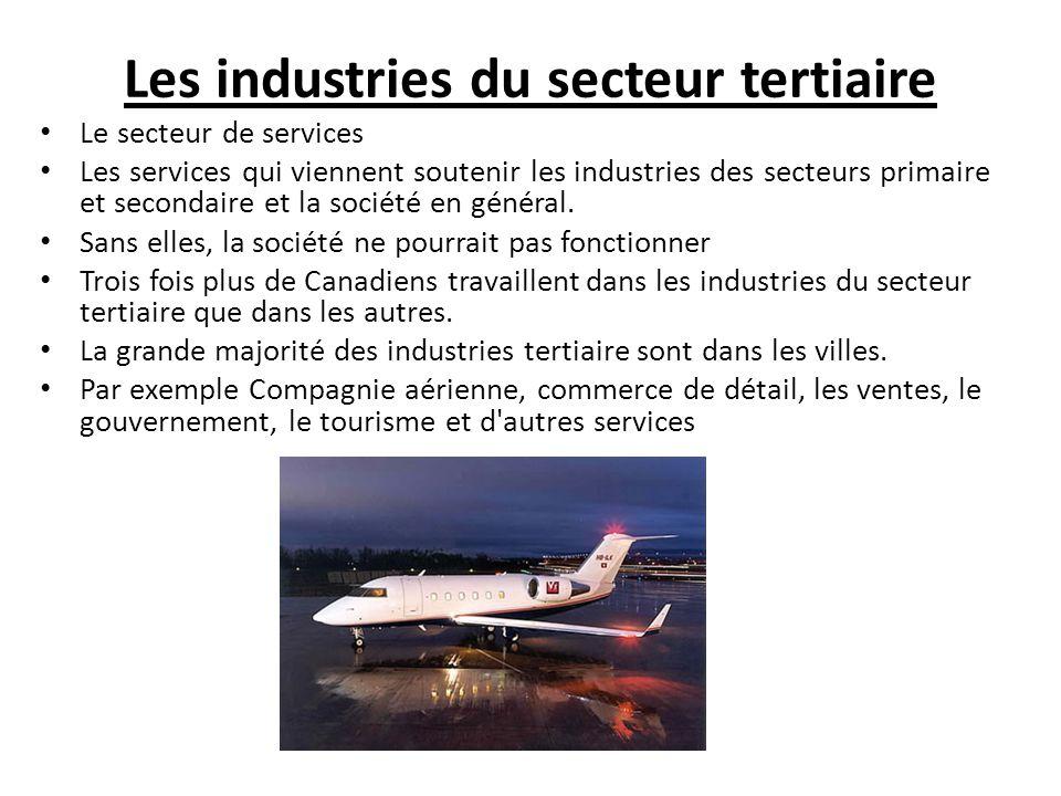 Les industries du secteur tertiaire Le secteur de services Les services qui viennent soutenir les industries des secteurs primaire et secondaire et la société en général.