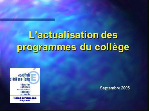Lactualisation des programmes du collège Inspection Pédagogique Régionale Septembre 2005