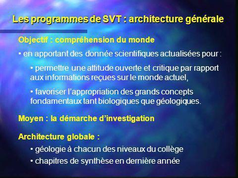 Les programmes de SVT : architecture générale Objectif : compréhension du monde en apportant des donnée scientifiques actualisées pour : permettre une