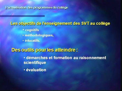 Les objectifs de lenseignement des SVT au collège cognitifs méthodologiques, éducatifs. Des outils pour les atteindre : démarches et formation au rais
