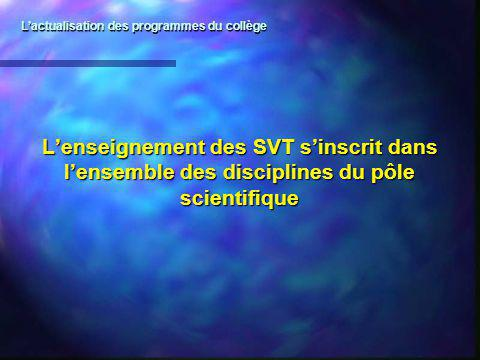 Lenseignement des SVT sinscrit dans lensemble des disciplines du pôle scientifique Lactualisation des programmes du collège