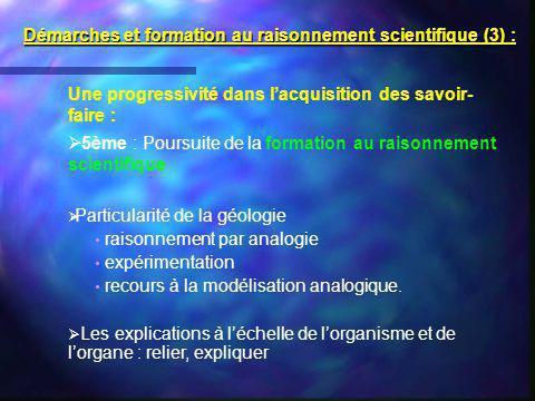 Une progressivité dans lacquisition des savoir- faire : 5ème : Poursuite de la formation au raisonnement scientifique Particularité de la géologie rai