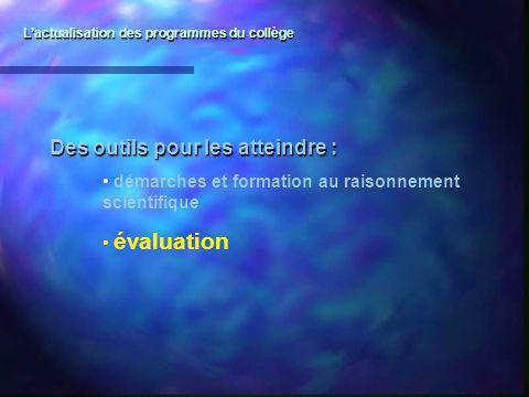 Lactualisation des programmes du collège Des outils pour les atteindre : démarches et formation au raisonnement scientifique évaluation