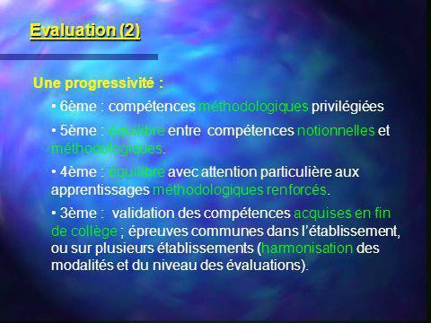 Evaluation (2) Une progressivité : 6ème : compétences méthodologiques privilégiées 5ème : équilibre entre compétences notionnelles et méthodologiques.