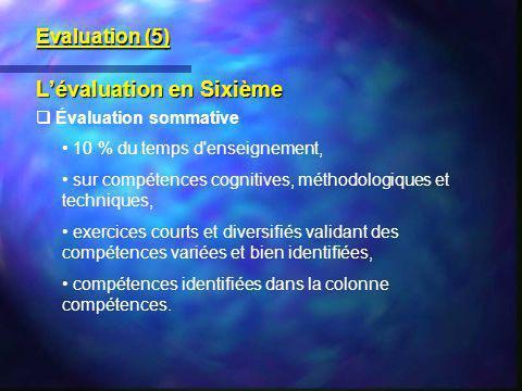 Lévaluation en Sixième Évaluation sommative 10 % du temps d'enseignement, sur compétences cognitives, méthodologiques et techniques, exercices courts