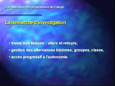 La démarche dinvestigation trame non linéaire : allers et retours, gestion des alternances binômes, groupes, classe, accès progressif à lautonomie. La