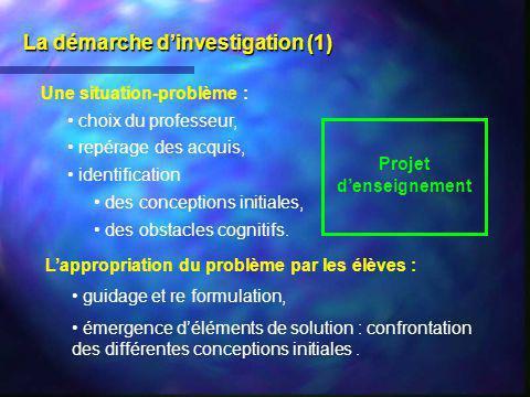 La démarche dinvestigation (1) Une situation-problème : choix du professeur, repérage des acquis, identification des conceptions initiales, des obstac