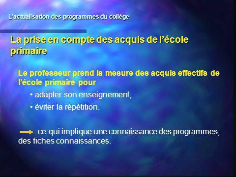 La prise en compte des acquis de lécole primaire Le professeur prend la mesure des acquis effectifs de lécole primaire pour adapter son enseignement,