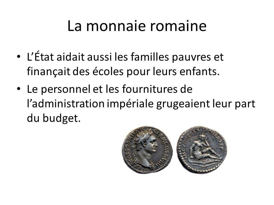 La monnaie romaine LÉtat aidait aussi les familles pauvres et finançait des écoles pour leurs enfants. Le personnel et les fournitures de ladministrat