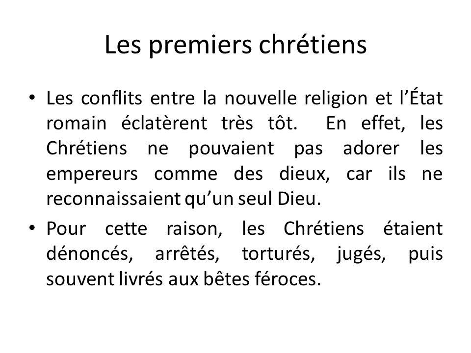 Les premiers chrétiens Les conflits entre la nouvelle religion et lÉtat romain éclatèrent très tôt. En effet, les Chrétiens ne pouvaient pas adorer le