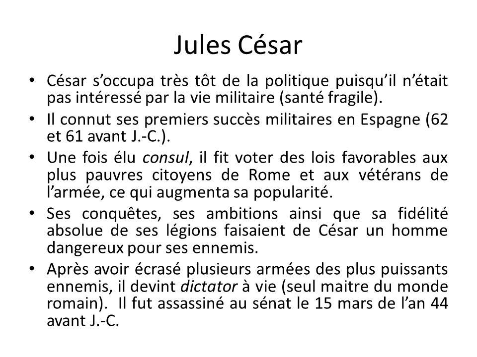 Jules César César soccupa très tôt de la politique puisquil nétait pas intéressé par la vie militaire (santé fragile). Il connut ses premiers succès m
