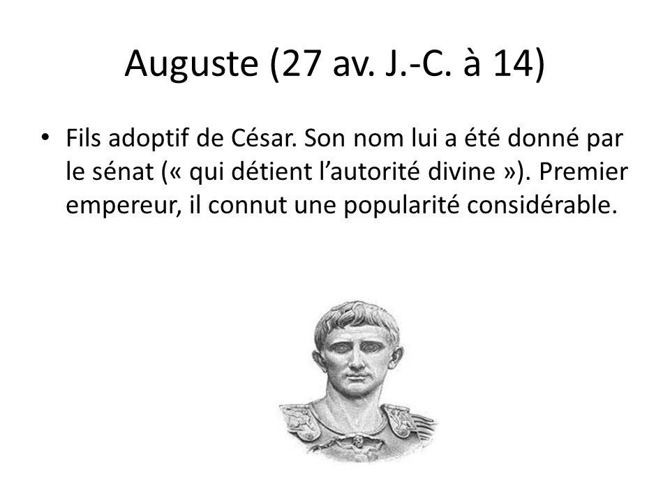 Auguste (27 av. J.-C. à 14) Fils adoptif de César. Son nom lui a été donné par le sénat (« qui détient lautorité divine »). Premier empereur, il connu