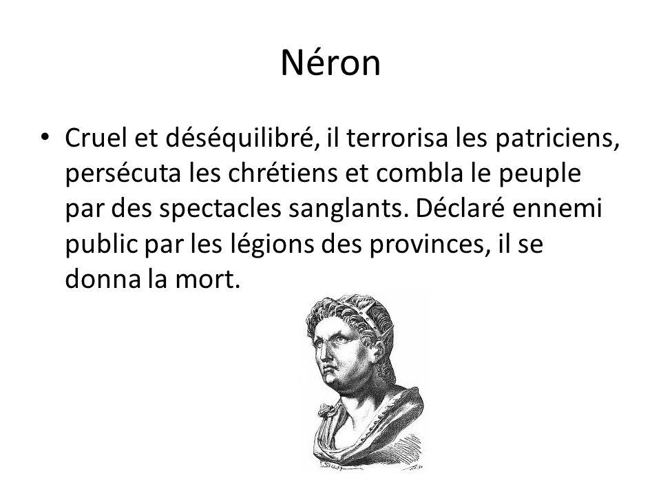 Néron Cruel et déséquilibré, il terrorisa les patriciens, persécuta les chrétiens et combla le peuple par des spectacles sanglants. Déclaré ennemi pub